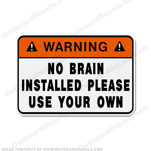 Funny Label Decal - No Brain Installed!