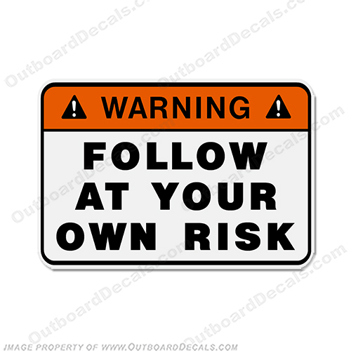 Funny Label Decal - Follow at Risk!
